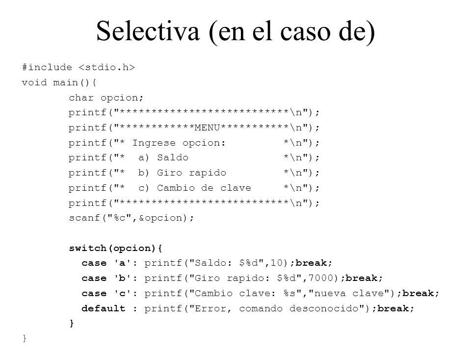Selectiva (en el caso de) #include void main(){ char opcion; printf(
