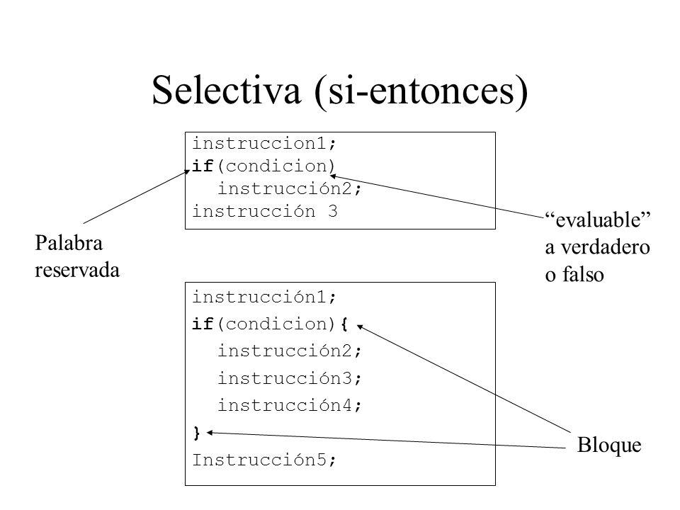 Selectiva (si-entonces) instruccion1; if(condicion) instrucción2; instrucción 3 instrucción1; if(condicion){ instrucción2; instrucción3; instrucción4;