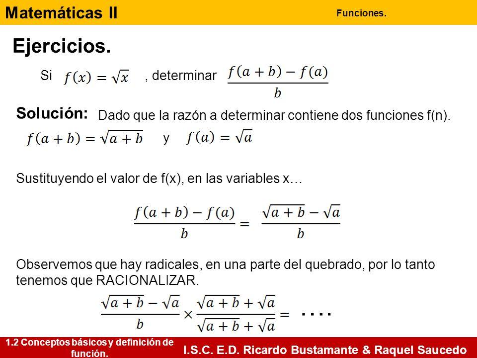 Matemáticas II Funciones. I.S.C. E.D. Ricardo Bustamante & Raquel Saucedo 1.2 Conceptos básicos y definición de función. Ejercicios. Si, determinar So