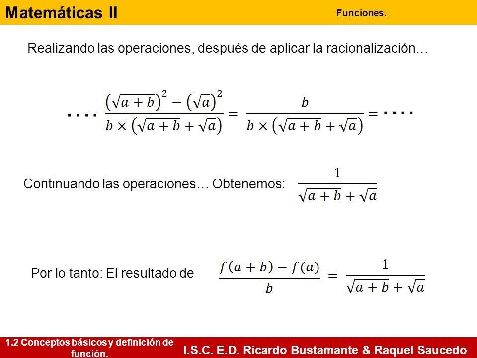 Matemáticas II Funciones. I.S.C. E.D. Ricardo Bustamante & Raquel Saucedo Realizando las operaciones, después de aplicar la racionalización… …. Contin