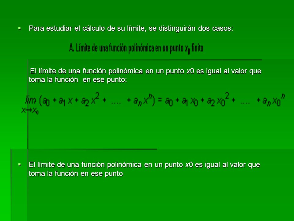 Para estudiar el cálculo de su límite, se distinguirán dos casos: El límite de una función polinómica en un punto x0 es igual al valor que toma la fun