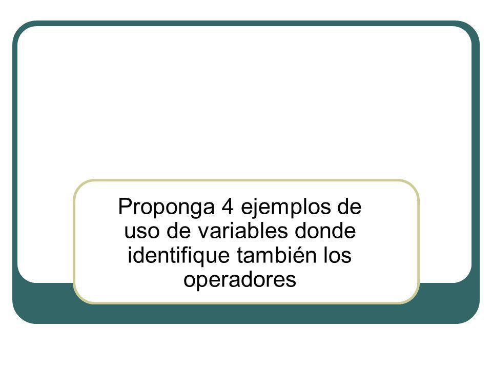 Proponga 4 ejemplos de uso de variables donde identifique también los operadores