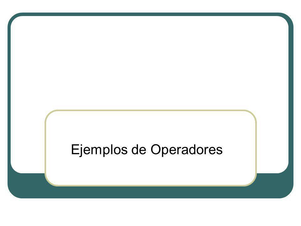 Operadores (ejemplos) Operadores aritméticos (o matemáticos) 1 + 5 = 6 (Suma) 3 * 8 = 24 (Multiplicación) 10 / 2 = 5(División) 45 – 23 = 22(Sustracción / Resta) 3 3 = 27(Potencia) ((1 + 3) / 2) * 5 = 10(Combinación)