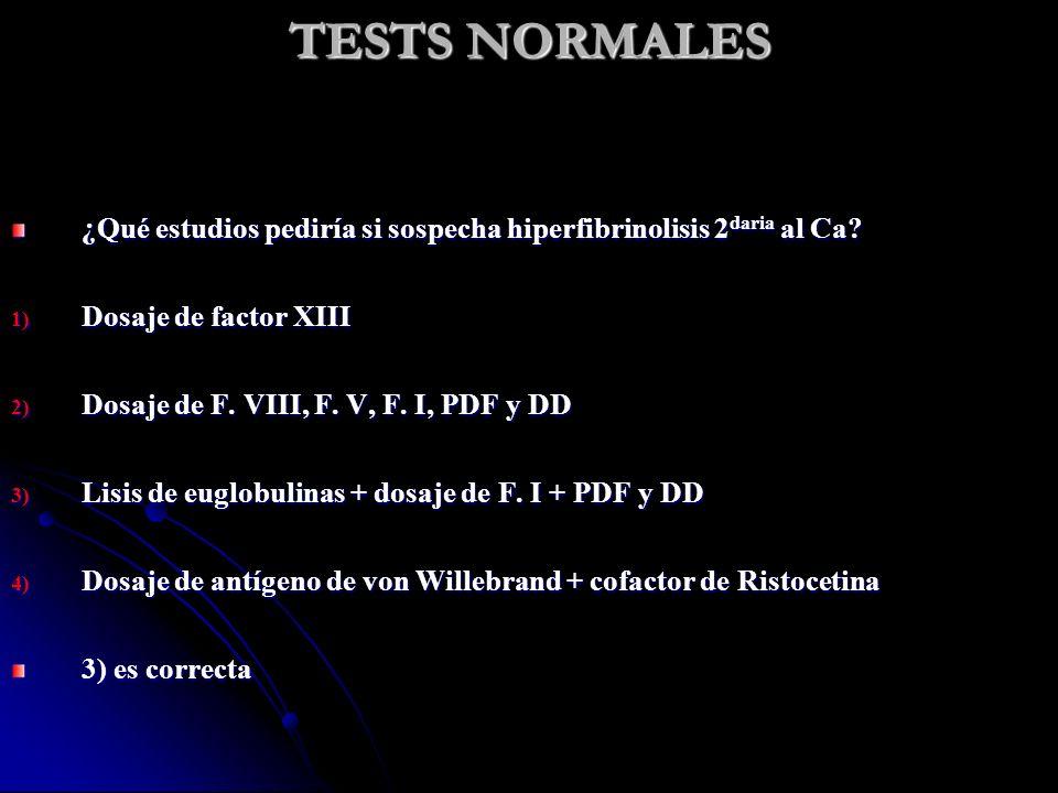 TESTS NORMALES El paciente evolucionó con aparición de 1 hematoma sofocante en piso de boca que obligó a una traqueostomía de urgencia Lisis de Euglobulinas: 30 ( : >120) Fibrinógeno: 91 mg/dL ( : 170 - 300) PDF: 160 μg/mL ( : < 10) DD: 1,68 μg/mL ( : < 0,5)