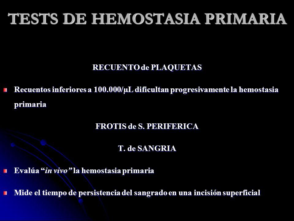 TESTS DE HEMOSTASIA PRIMARIA RECUENTO de PLAQUETAS Recuentos inferiores a 100.000/µL dificultan progresivamente la hemostasia primaria FROTIS de S. PE