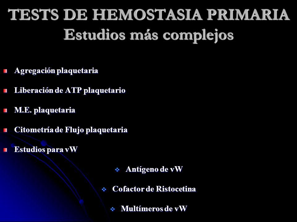 TESTS DE HEMOSTASIA PRIMARIA Estudios más complejos Agregación plaquetaria Liberación de ATP plaquetario M.E. plaquetaria Citometría de Flujo plaqueta
