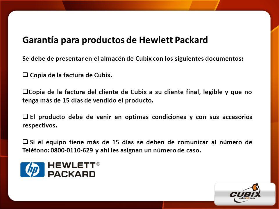 www.cubixlat.com Garantía para productos de Hewlett Packard Se debe de presentar en el almacén de Cubix con los siguientes documentos: Copia de la fac