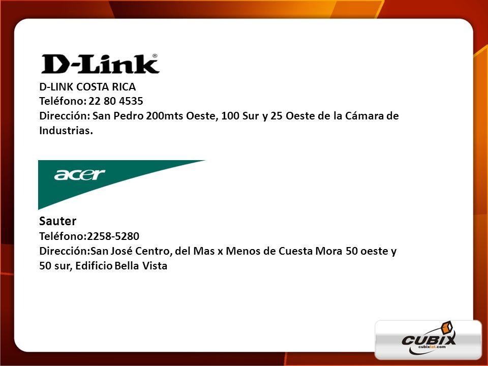 D-LINK COSTA RICA Teléfono: 22 80 4535 Dirección: San Pedro 200mts Oeste, 100 Sur y 25 Oeste de la Cámara de Industrias. Sauter Teléfono:2258-5280 Dir