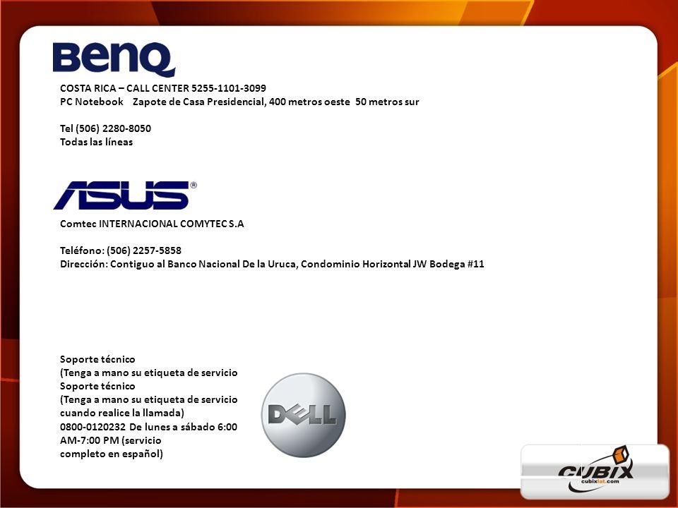 COSTA RICA – CALL CENTER 5255-1101-3099 PC Notebook Zapote de Casa Presidencial, 400 metros oeste 50 metros sur Tel (506) 2280-8050 Todas las líneas C