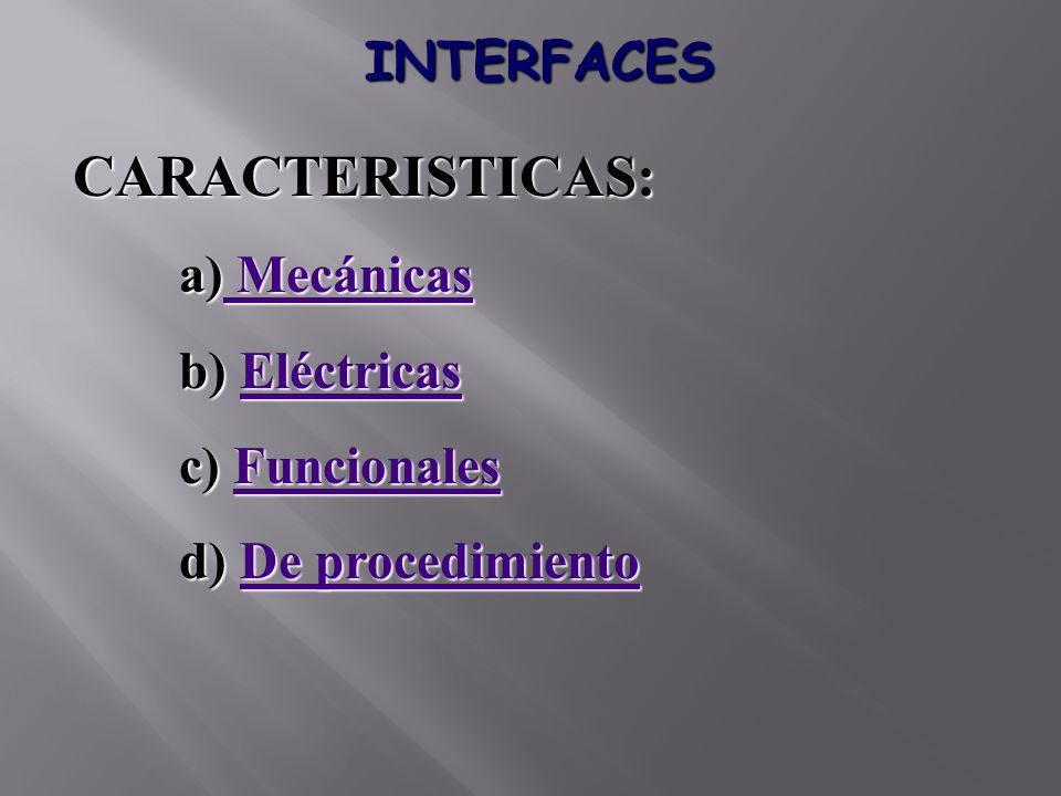 INTERFACES CARACTERISTICAS: a) Mecánicas Mecánicas Mecánicas b) Eléctricas Eléctricas c) Funcionales Funcionales d) De procedimiento De procedimientoD