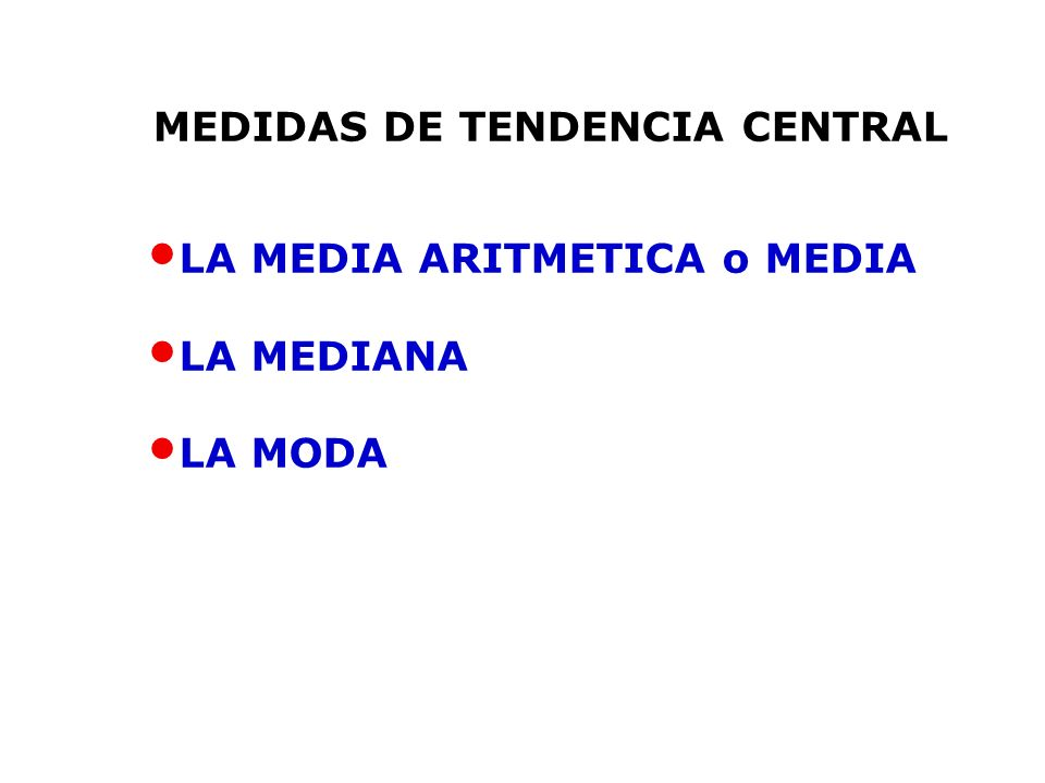 LA MEDIA ARITMETICA o MEDIA LA MEDIANA LA MODA MEDIDAS DE TENDENCIA CENTRAL
