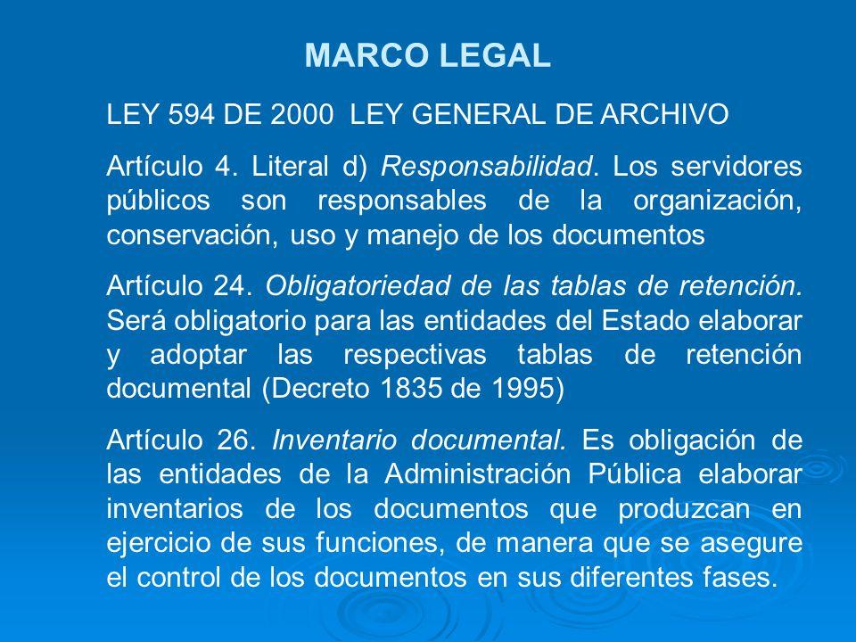 MARCO LEGAL LEY 594 DE 2000 LEY GENERAL DE ARCHIVO Artículo 4. Literal d) Responsabilidad. Los servidores públicos son responsables de la organización
