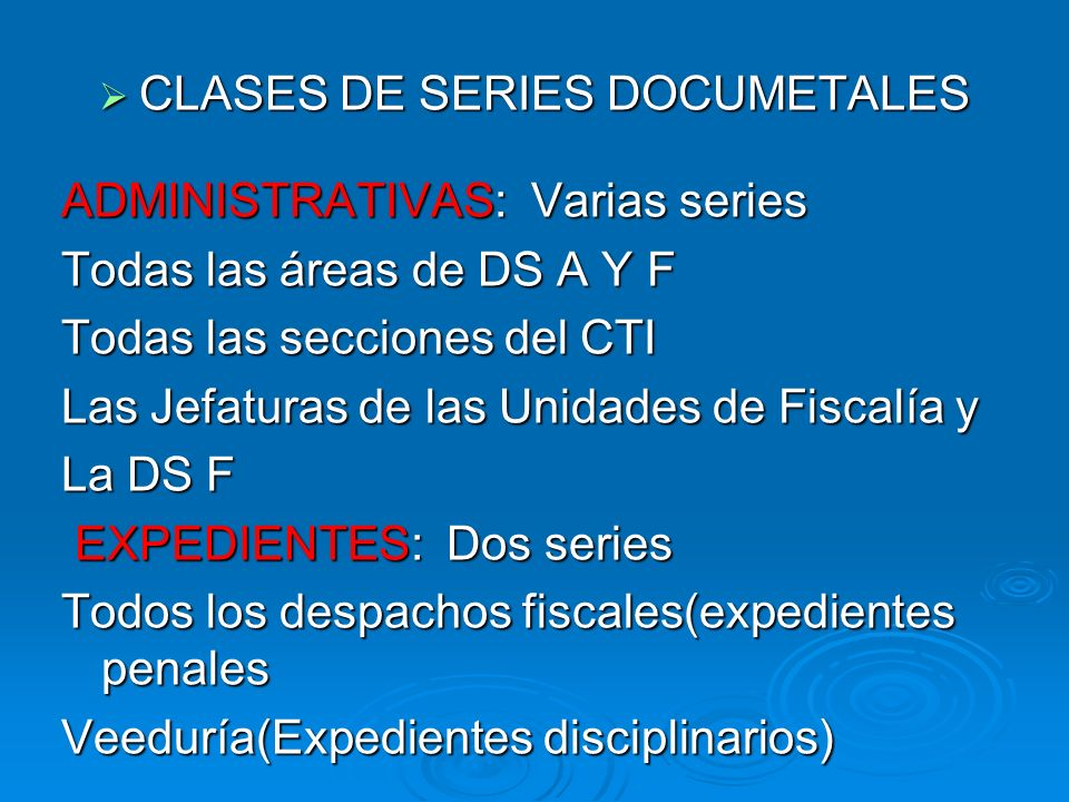 CLASES DE SERIES DOCUMETALES CLASES DE SERIES DOCUMETALES ADMINISTRATIVAS: Varias series Todas las áreas de DS A Y F Todas las secciones del CTI Las J