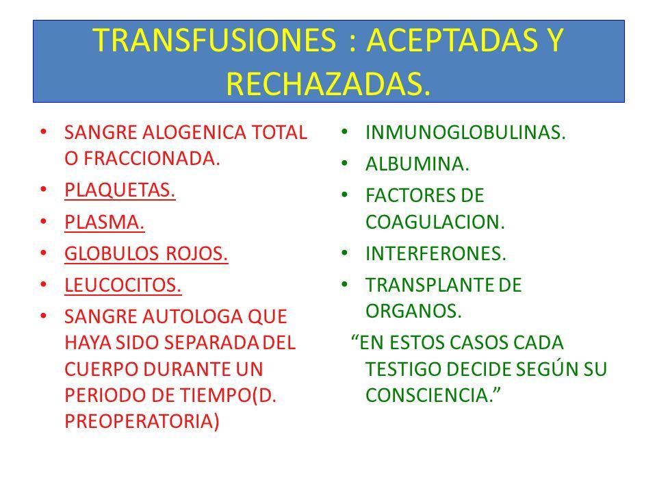TRANSFUSIONES : ACEPTADAS Y RECHAZADAS. SANGRE ALOGENICA TOTAL O FRACCIONADA. PLAQUETAS. PLASMA. GLOBULOS ROJOS. LEUCOCITOS. SANGRE AUTOLOGA QUE HAYA