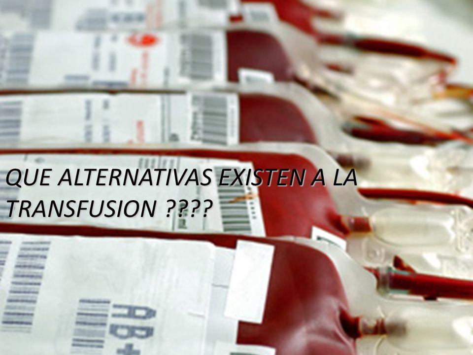 QUE ALTERNATIVAS EXISTEN A LA TRANSFUSION ????
