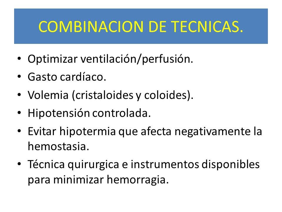 COMBINACION DE TECNICAS. Optimizar ventilación/perfusión. Gasto cardíaco. Volemia (cristaloides y coloides). Hipotensión controlada. Evitar hipotermia