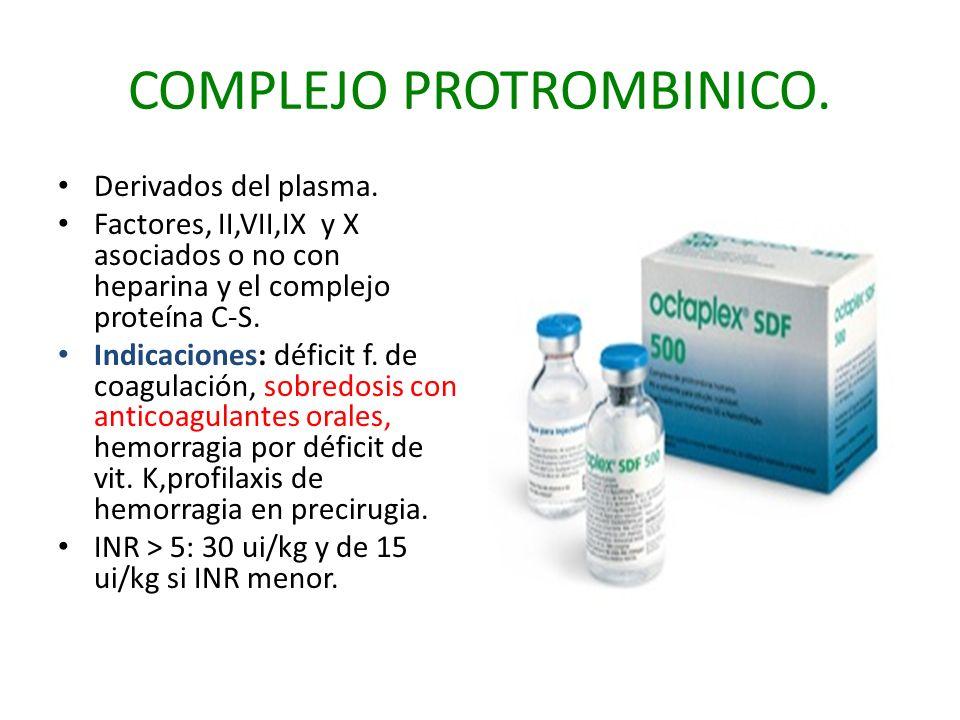 COMPLEJO PROTROMBINICO. Derivados del plasma. Factores, II,VII,IX y X asociados o no con heparina y el complejo proteína C-S. Indicaciones: déficit f.