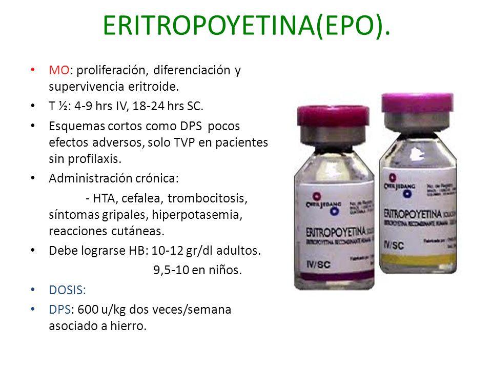 ERITROPOYETINA(EPO). MO: proliferación, diferenciación y supervivencia eritroide. T ½: 4-9 hrs IV, 18-24 hrs SC. Esquemas cortos como DPS pocos efecto