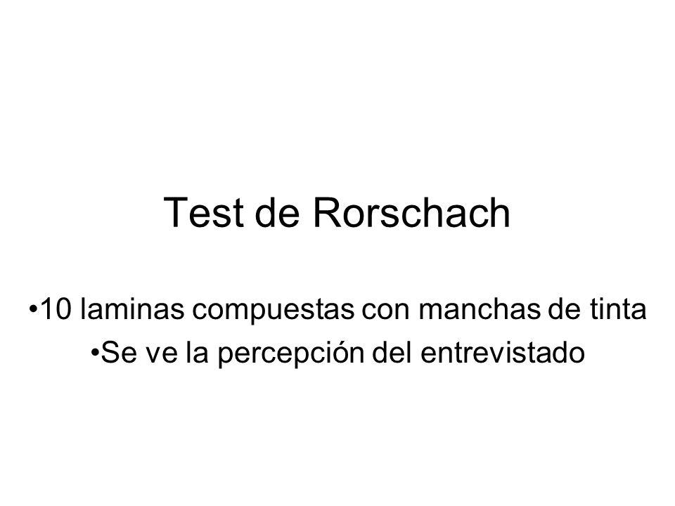 Test de Rorschach 10 laminas compuestas con manchas de tinta Se ve la percepción del entrevistado
