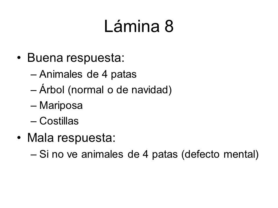 Lámina 8 Buena respuesta: –Animales de 4 patas –Árbol (normal o de navidad) –Mariposa –Costillas Mala respuesta: –Si no ve animales de 4 patas (defect