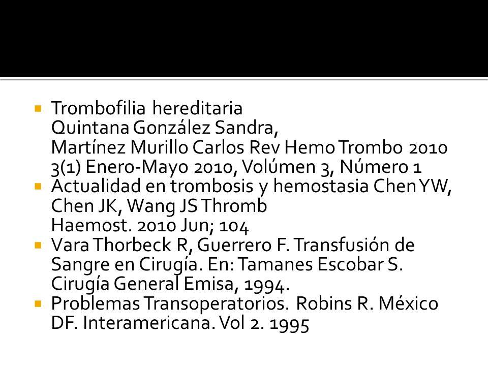 Trombofilia hereditaria Quintana González Sandra, Martínez Murillo Carlos Rev Hemo Trombo 2010 3(1) Enero-Mayo 2010, Volúmen 3, Número 1 Actualidad en