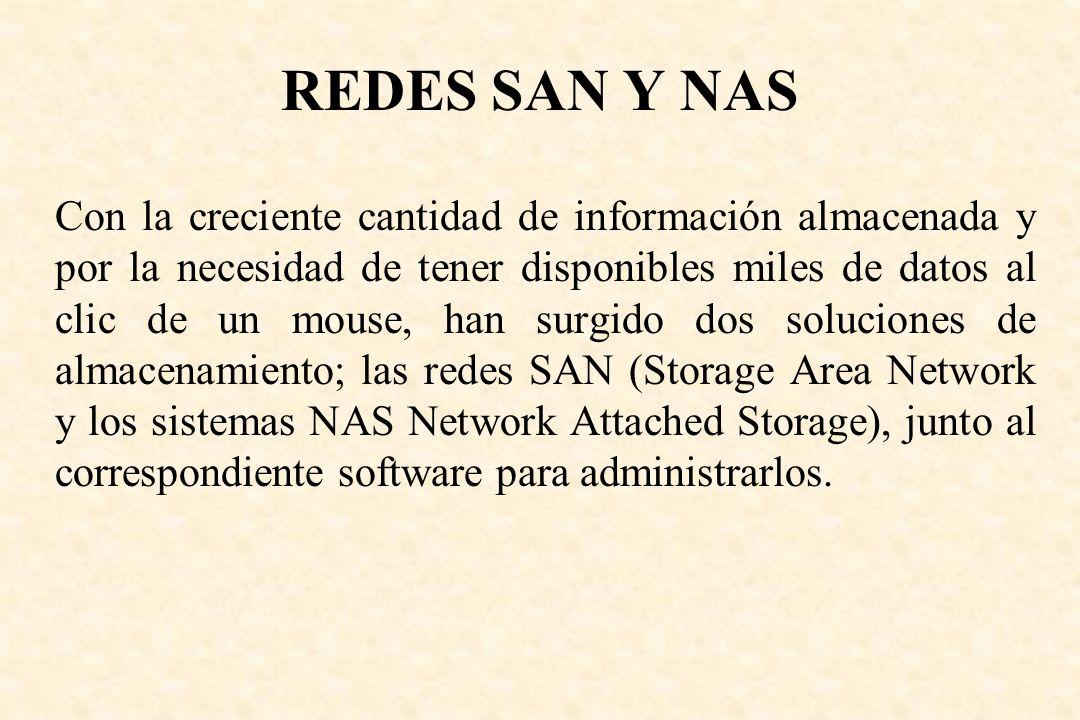 REDES SAN Y NAS Con la creciente cantidad de información almacenada y por la necesidad de tener disponibles miles de datos al clic de un mouse, han su