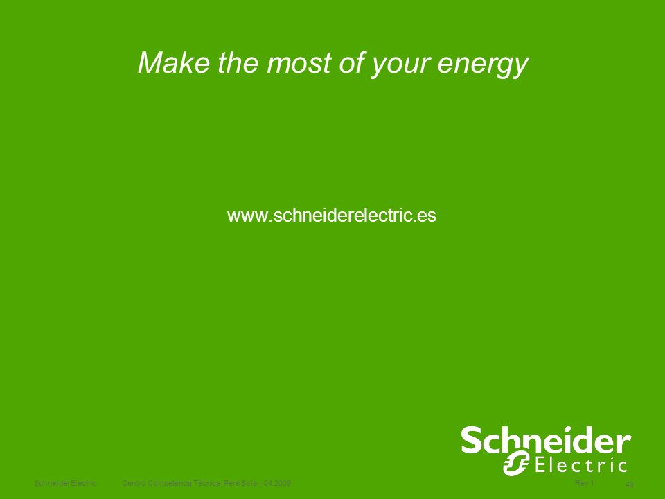 Schneider Electric 48 Centro Competencia Técnica- Pere Sole – 04.2009 Rev 1 Make the most of your energy www.schneiderelectric.es