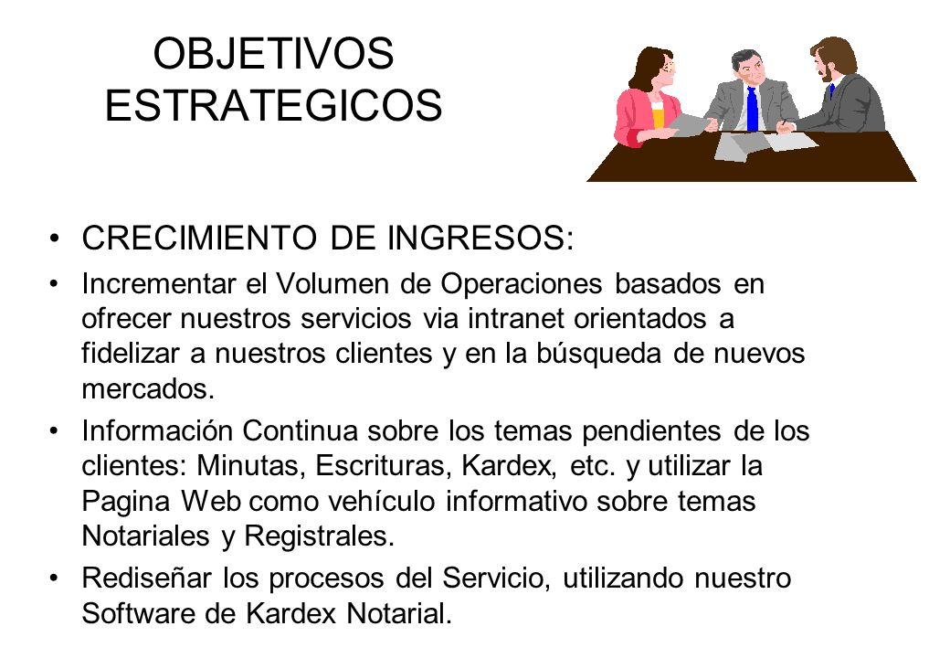 OBJETIVOS ESTRATEGICOS CRECIMIENTO DE INGRESOS: Incrementar el Volumen de Operaciones basados en ofrecer nuestros servicios via intranet orientados a