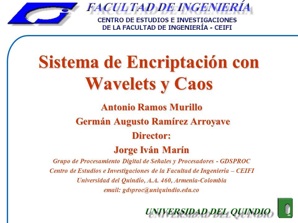 Sistema de Encriptación con Wavelets y Caos Antonio Ramos Murillo Germán Augusto Ramírez Arroyave Germán Augusto Ramírez ArroyaveDirector: Jorge Iván
