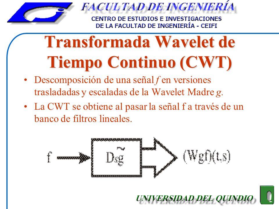 Transformada Wavelet de Tiempo Continuo (CWT) Descomposición de una señal f en versiones trasladadas y escaladas de la Wavelet Madre g. La CWT se obti