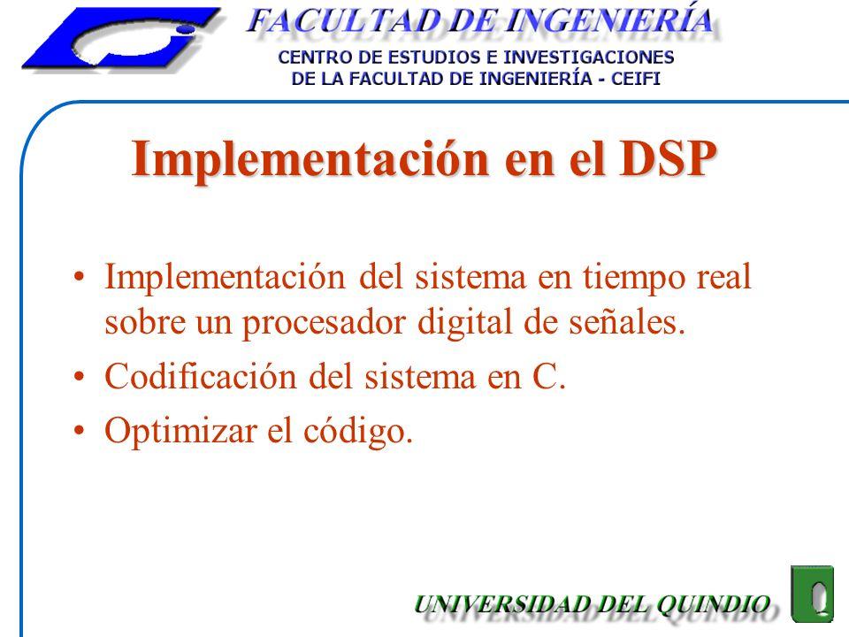 Implementación en el DSP Implementación del sistema en tiempo real sobre un procesador digital de señales. Codificación del sistema en C. Optimizar el