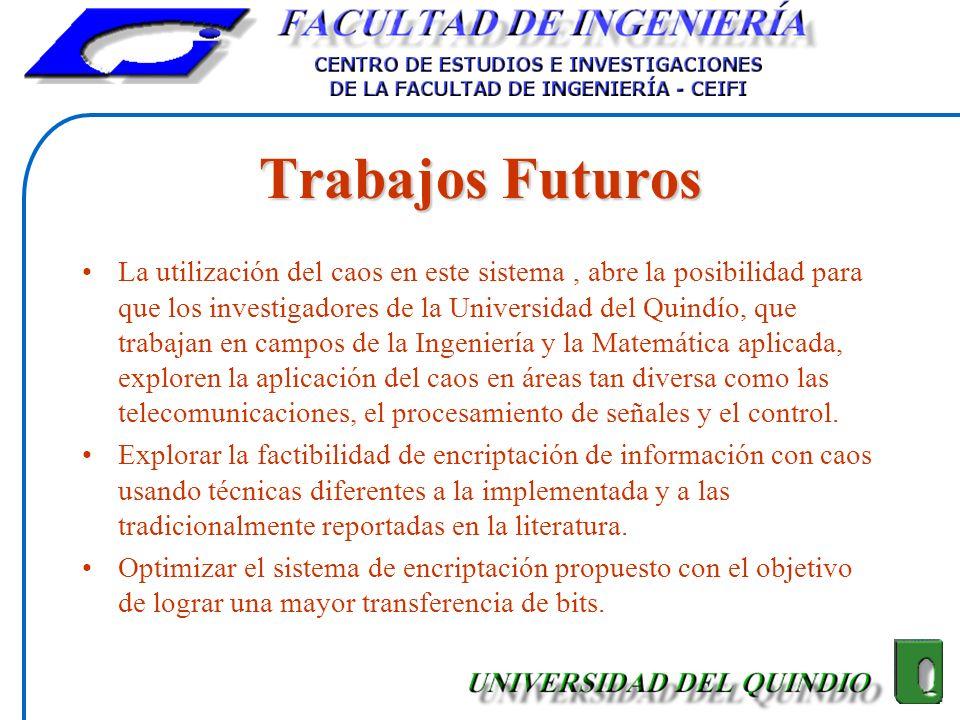 Trabajos Futuros La utilización del caos en este sistema, abre la posibilidad para que los investigadores de la Universidad del Quindío, que trabajan