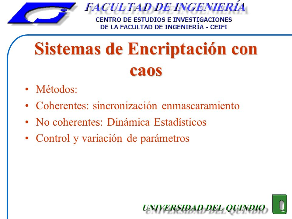 Sistemas de Encriptación con caos Métodos: Coherentes: sincronización enmascaramiento No coherentes: Dinámica Estadísticos Control y variación de pará