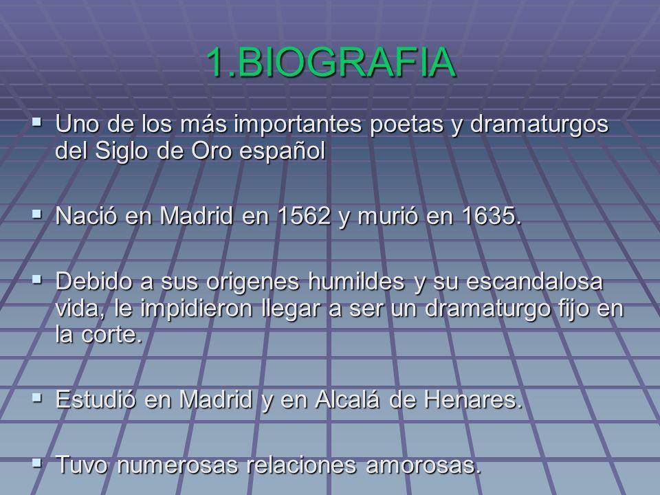 1.BIOGRAFIA Uno de los más importantes poetas y dramaturgos del Siglo de Oro español Uno de los más importantes poetas y dramaturgos del Siglo de Oro