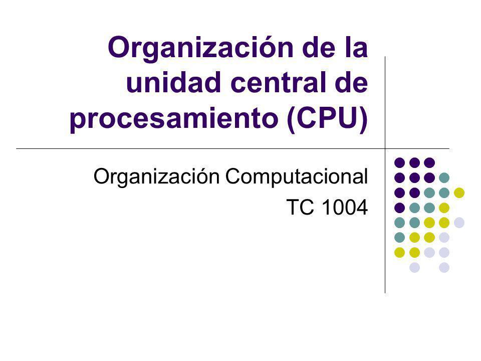 Organización de la unidad central de procesamiento (CPU) Organización Computacional TC 1004