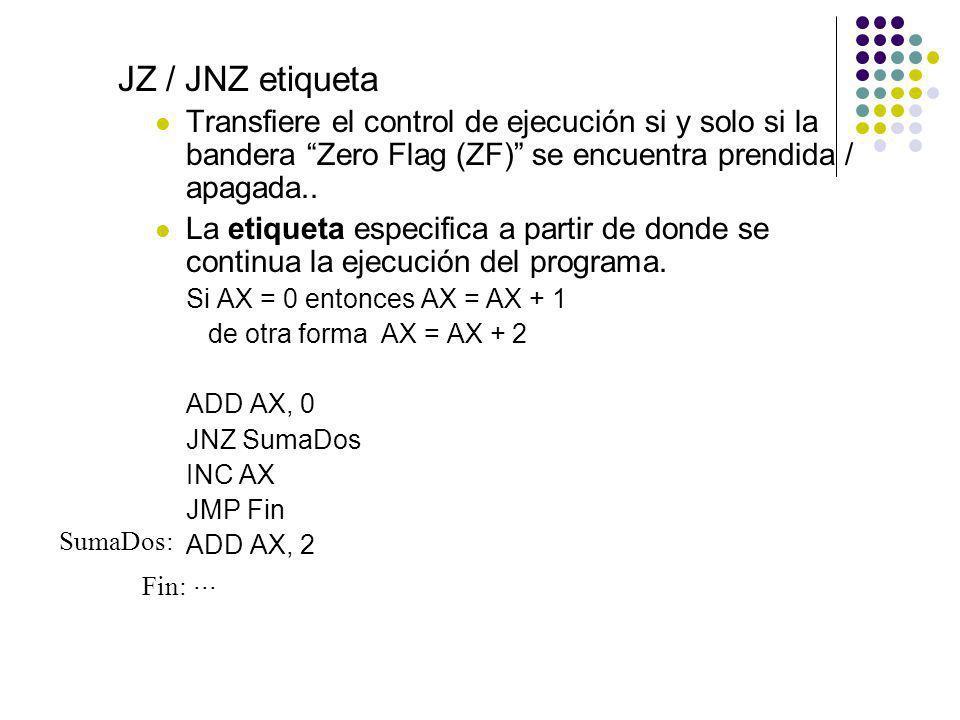 JZ / JNZ etiqueta Transfiere el control de ejecución si y solo si la bandera Zero Flag (ZF) se encuentra prendida / apagada.. La etiqueta especifica a