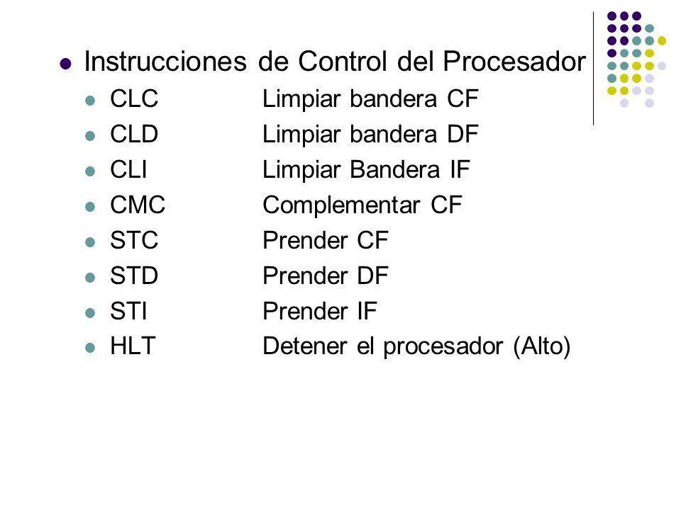 Instrucciones de Control del Procesador CLCLimpiar bandera CF CLDLimpiar bandera DF CLILimpiar Bandera IF CMCComplementar CF STCPrender CF STDPrender