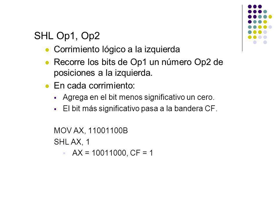 SHL Op1, Op2 Corrimiento lógico a la izquierda Recorre los bits de Op1 un número Op2 de posiciones a la izquierda. En cada corrimiento: Agrega en el b