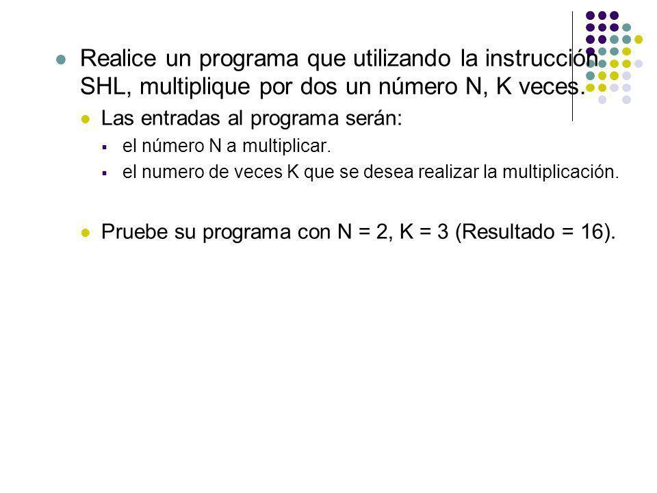 Realice un programa que utilizando la instrucción SHL, multiplique por dos un número N, K veces. Las entradas al programa serán: el número N a multipl