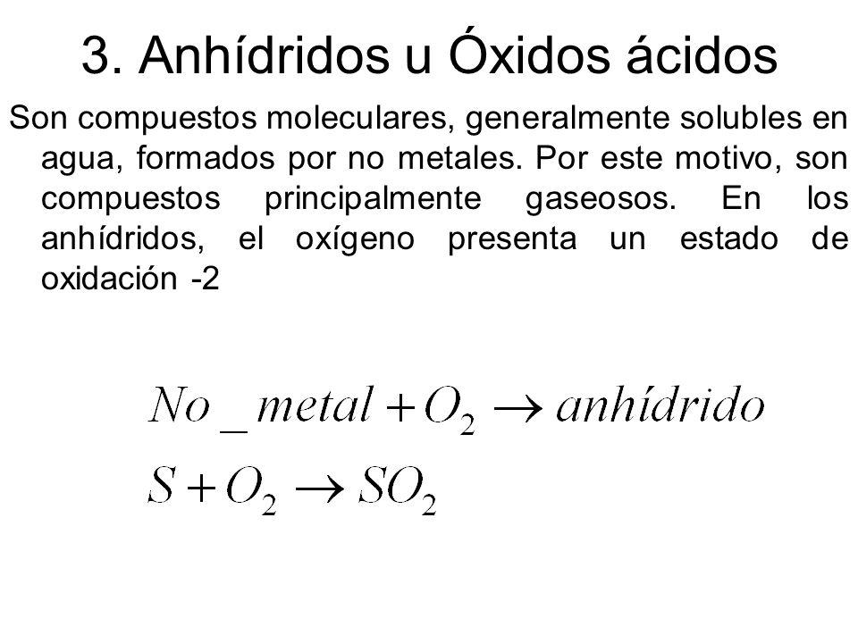 3. Anhídridos u Óxidos ácidos Son compuestos moleculares, generalmente solubles en agua, formados por no metales. Por este motivo, son compuestos prin