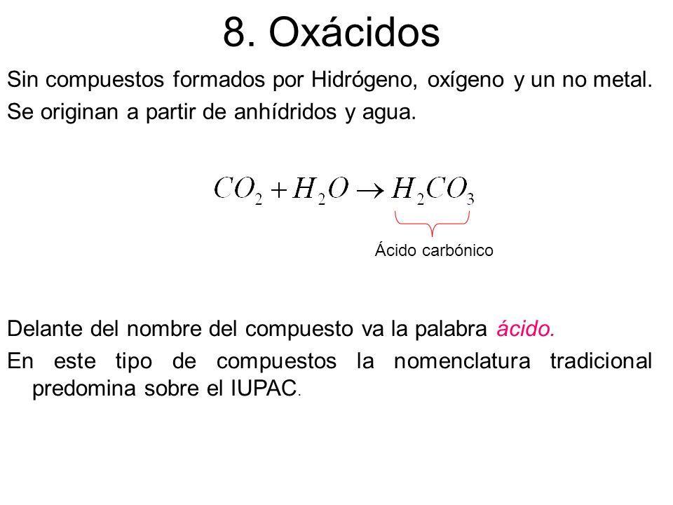 8. Oxácidos Sin compuestos formados por Hidrógeno, oxígeno y un no metal. Se originan a partir de anhídridos y agua. Ácido carbónico Delante del nombr