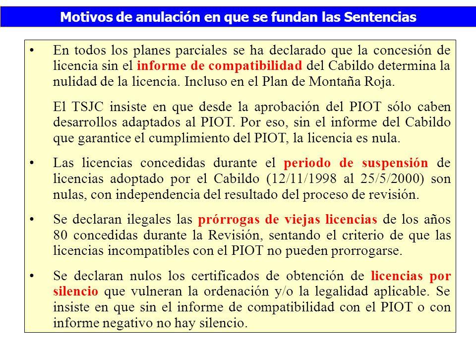 Motivos de anulación en que se fundan las Sentencias En todos los planes parciales se ha declarado que la concesión de licencia sin el informe de compatibilidad del Cabildo determina la nulidad de la licencia.