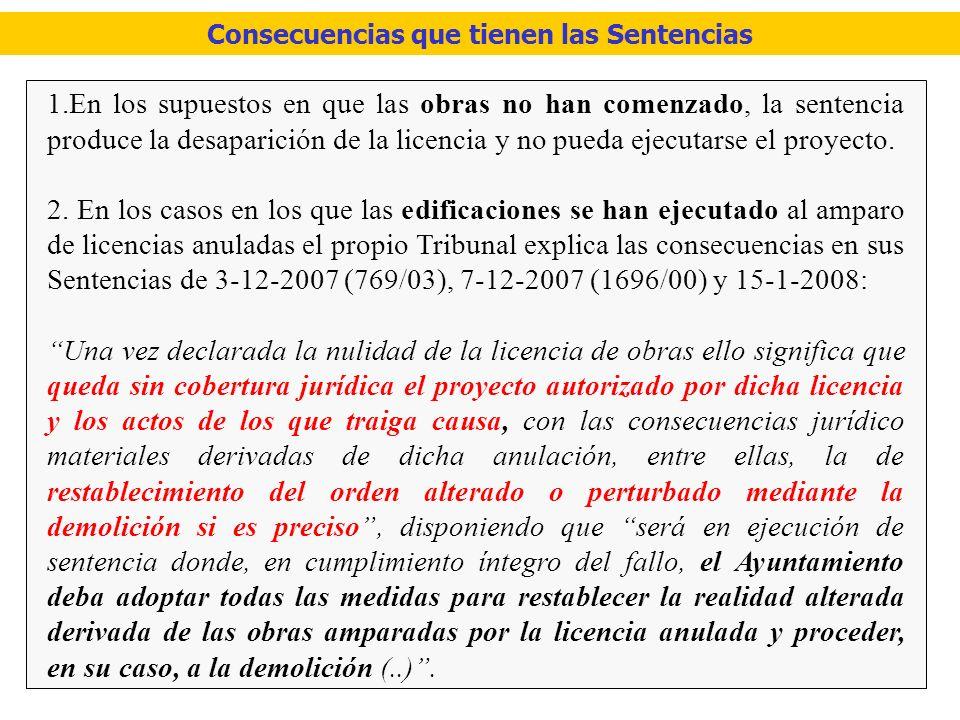 Consecuencias que tienen las Sentencias 1.En los supuestos en que las obras no han comenzado, la sentencia produce la desaparición de la licencia y no pueda ejecutarse el proyecto.