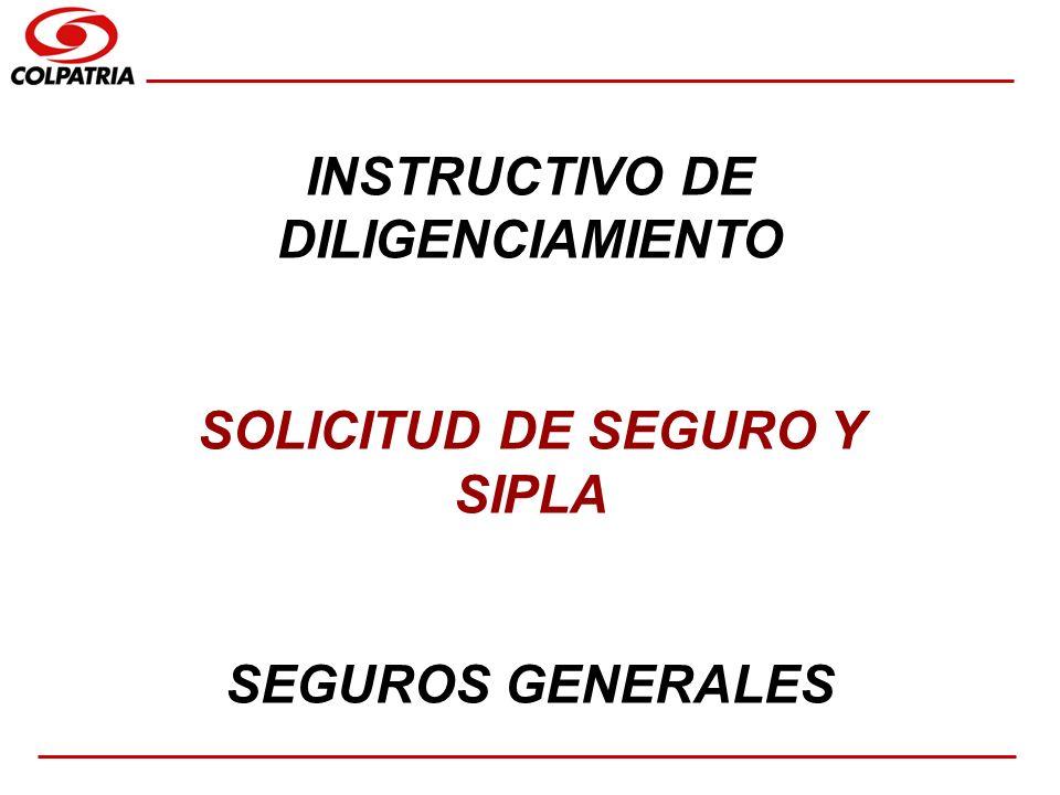 SUBGERENCIA DE CAPACITACION COMERCIAL INSTRUCTIVO DE DILIGENCIAMIENTO SOLICITUD DE SEGURO Y SIPLA SEGUROS GENERALES