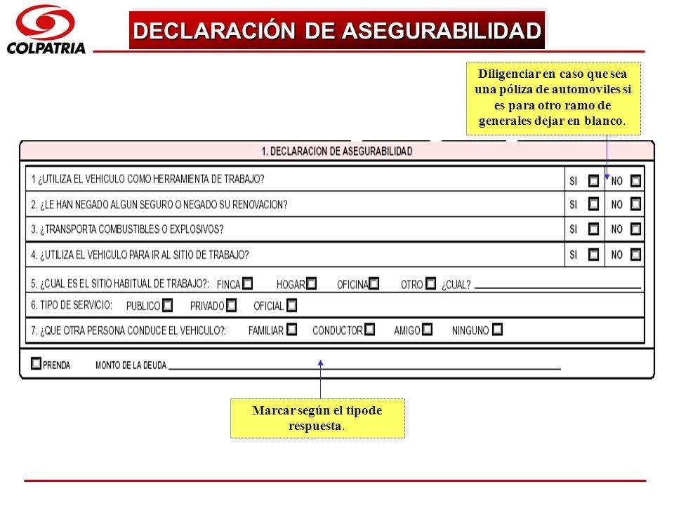 SUBGERENCIA DE CAPACITACION COMERCIAL DECLARACIÓN DE ASEGURABILIDAD Diligenciar en caso que sea una póliza de automoviles si es para otro ramo de gene