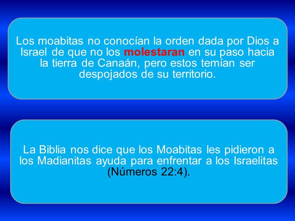 La Biblia nos dice que los Moabitas les pidieron a los Madianitas ayuda para enfrentar a los Israelitas (Números 22:4). Los moabitas no conocían la or