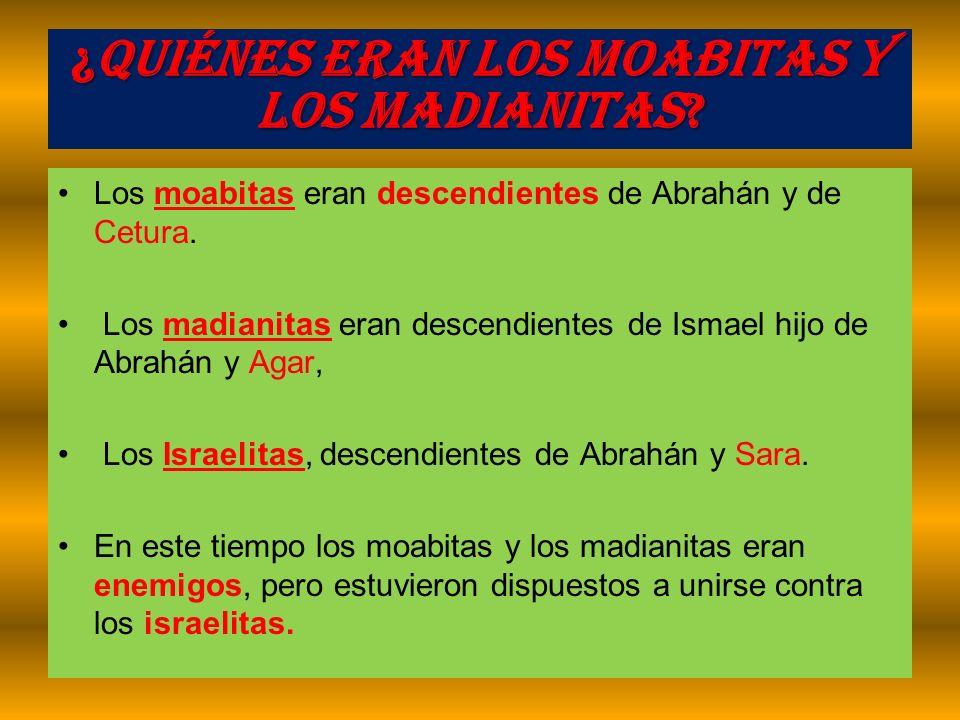 ¿Quiénes eran los Moabitas y los Madianitas? Los moabitas eran descendientes de Abrahán y de Cetura. Los madianitas eran descendientes de Ismael hijo