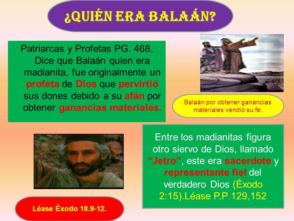 Patriarcas y Profetas PG. 468, Dice que Balaán quien era madianita, fue originalmente un profeta de Dios que pervirtió sus dones debido a su afán por