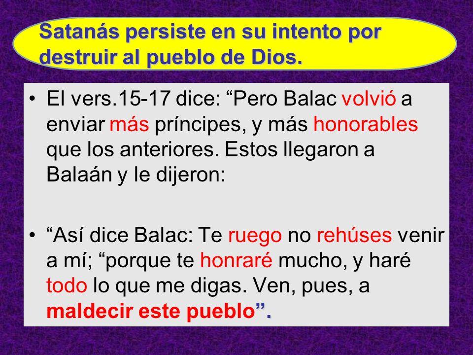 El vers.15-17 dice: Pero Balac volvió a enviar más príncipes, y más honorables que los anteriores. Estos llegaron a Balaán y le dijeron:.Así dice Bala