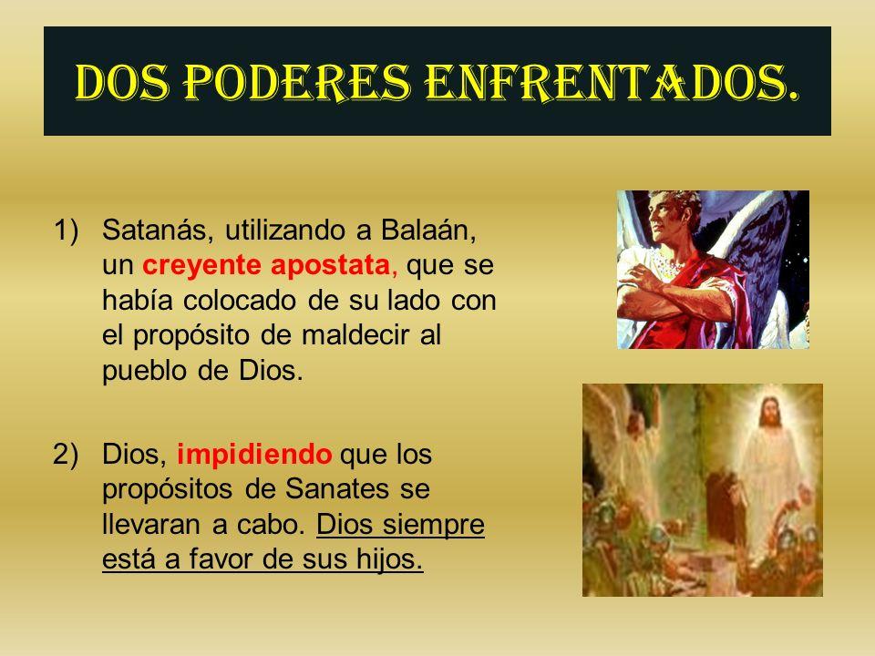Dos poderes enfrentados. 1)Satanás, utilizando a Balaán, un creyente apostata, que se había colocado de su lado con el propósito de maldecir al pueblo